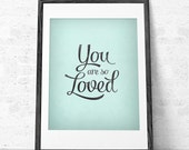 Mothers day print Your are so loved Mothers day gift Love print Mothers gift Quote print Typography poster Typographic print Love poster UK