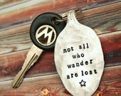 Not All Who Wander Are Lost Key Chain - Vintage Silver Plated Flattened Spoon - Upcycled - Repurposed - Gift - Keychain