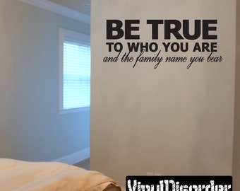 Be True to who you are and the family name you bear - Vinyl Wall Decal - Wall Quotes - Vinyl Sticker - Pw003BetrueiET
