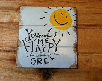 "You make me happy when skies are grey 13""w x 10 1/2""h hand-painted wood sign"