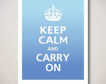 Keep Calm and Carry On Art Print 11x14 (Ombre Colors: Powder Blue & Norwegian Blue-choose your own colors)