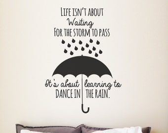 Vinyl Wall Decal - Life isn't about waiting for the storm to pass. It's about learning to dance in the rain