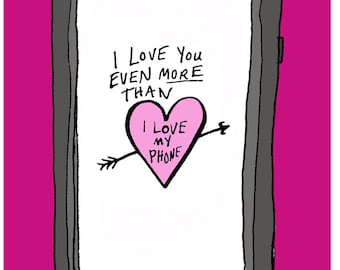 I love you even more than I love my phone - greeting card, blank inside - smartass snarky funny sarcastic