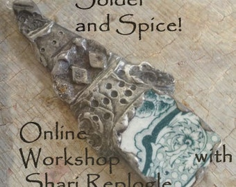 Solder And Spice ! Online Mixed Media Metal Jewelry Workshop Video Tutorial  by Shari Replogle ECS