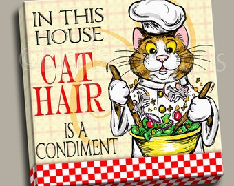 CAT ART PRINT - In This House Cat Hair is A Condiment - Chef Cat -  10x10 Ready to Hang Canvas