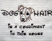 Embroidered Towel - Dog Hair is a Condiment - Tea Towel - Kitchen Towel - Dish Towel - Home Decor -  Jack Russell