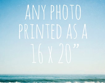 "Any photo printed as a 16 x 20"" photo - large wall art, large print, you choose, beach photos, flower photos, shabby chic decor, nature art"