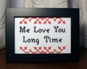 Me Love You Long Time - Framed Cross Stitch