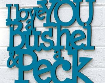 I Love You a Bushel & a Peck sign quote  (anniversary, romance, valentine)