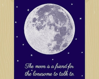Moon Print The Moon is a Friend for the Lonesome to Talk to Quote Print 5 x 7 Stars Moon Digital Print The Universe Astronomy Nursery Art