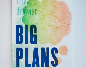 Little Dinosaur. Big Plans. Hand-pulled letterpress print