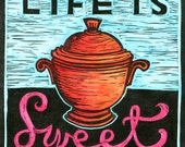 Block Print: Life is Sweet (signed & matted)
