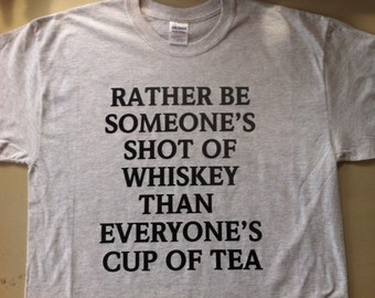 Someone's Shot of Whiskey...Everyone's Cup of Tea
