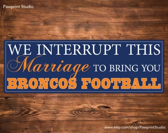 INSTANT PRINTABLE We Interrupt This Marriage To Bring You Broncos Football - Denver Broncos