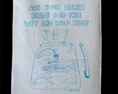 Tea Towel - Are your dishes ready for this wet and wild ride