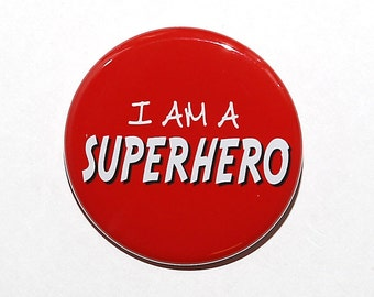 I Am A Superhero - Pinback Button Badge 1 1/2 inch - flatback magnet or keychain