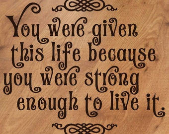 You Were Given Life Strong Enough To Live It Vinyl Wall Sticker Decal Memorial Quote 12x12