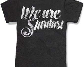 WE ARE STARDUST Mens t shirt -- 8 color options -- sizes sm med lg xl xxl skip n whistle