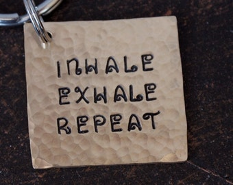 Inhale, Exhale, Repeat-- Hand Stamped Key Chain, Custom Made Key Chain