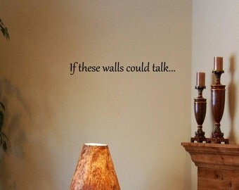 Vinyl Wall words quotes and sayings #0481 If these walls could talk...