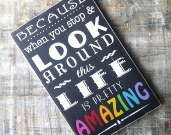 Because When You Stop and Look Around this Life is Pretty Amazing Distressed Vintage Style Typography Word Art Sign