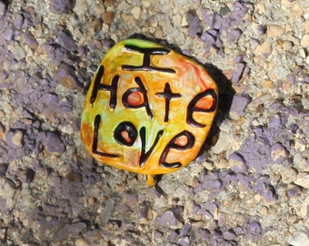 Repurposed Anti-Valentine Pin, Upcycled Pin Back Button OOAK: I Hate Love Frugal Anti-Valentine Gift- shipping included