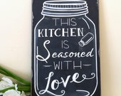 SALE!! This Kitchen is Seasoned With Love Mason Jar Art  CHALKBOARD Typography Word Art Sign Hand Painted on Wood