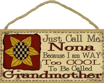 """Just Call Me NONA  I'm Way Too Cool For Grandmother SIGN 5"""" x 10"""" Prim SUNFLOWER Grandparent Wall Plaque"""