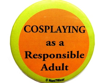 2-Inch Anime Button - Cosplaying as a Responsible Adult