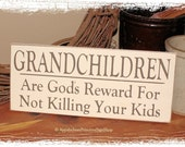 Grandchildren Are God's Reward For Not Killing Your Kids-WOOD SIGN- Home Decor Grandparent Gift Baby Pregnancy Announcement