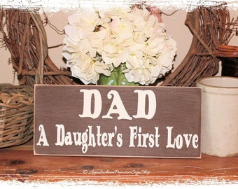 DAD a Daughters First Love Sign Home Decor Fathers Day Gift