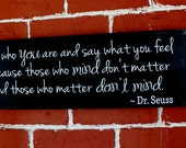 "Dr Suess Wooden Sign - 7"" x 22"" - Be who you are and say what you feel because those who mind don't matter and those who matter don't mind"