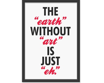 "The ""earth"" without ""art"" is just ""eh."" 13x19 Wall Art Print - Red and Black"