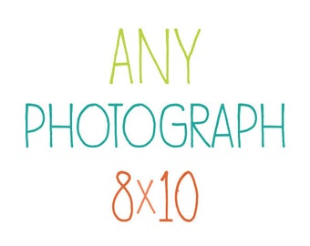 Any Photograph as a 8x10 Print