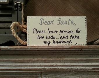 Christmas Freestanding Wooden Sign - Dear Santa ... leave presents, take husband!