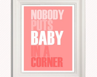 INSTANT DOWNLOAD // Nobody Puts Baby in a Corner Nursery Print // wall decor