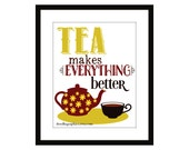 Tea Print - Tea Makes Everything Better Poster Print Wall Art