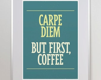 Carpe diem. But first, coffee. Coffee Quote. Coffee Poster. Kitchen Decor. Kitchen Print. offizina.