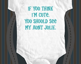If you think I'm cute, you should see my Aunt or Uncle Custom cute Funny baby one piece, infant, toddler, youth shirt