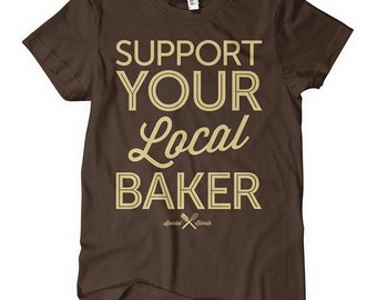 Support Your Local Baker Women's T-shirt - S M L XL 2x - Ladies' Baking Tee - Bakery - 4 Colors