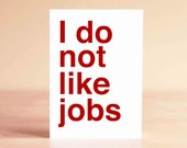 Funny Graduation Card - Funny Retirement Card - Funny New Job Card - Funny Card - I do not like jobs