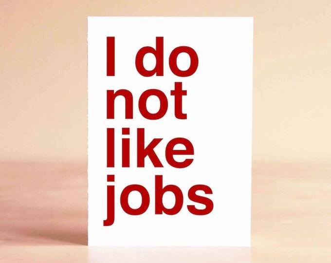Funny Graduation Card - Funny Retirement Card - Funny New Job Card - Funny Card - I do not like jobs