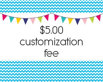 Customization Fee, PRIOR APPROVAL NEEDED