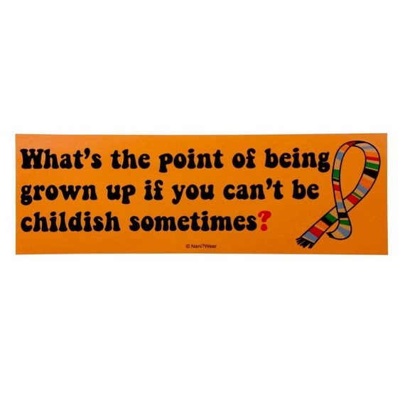 4th Doctor Bumper Sticker: What's the Point of Being Grown Up