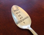Will You Be My Bridesmaid?    Recycled  vintage silverware hand stamped spoon