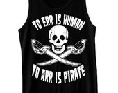 To Err Is Human To Arr Is Pirate Tank Top Funny Pirate Skull and Swords Vintage Retro Humor Tank Tee Shirt Tshirt S-2XL Great Gift Idea