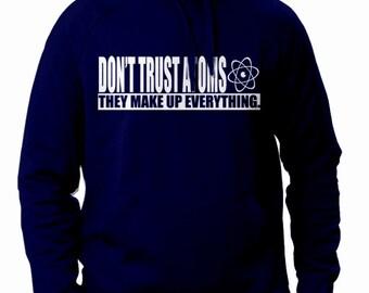 Don't Trust Atoms They Make Up Everything Hoodie Molecule Atom Chemistry Funny Geekery Geek Nerd Humor Hoodie Mens Womens S-2XL