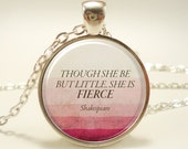 Though She Be But Little, She Is Fierce, Inspirational Quote Necklace, Shakespeare Jewelry (1760S1IN)
