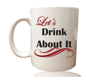 Coffee Mug White Let's Drink About It, hs0131