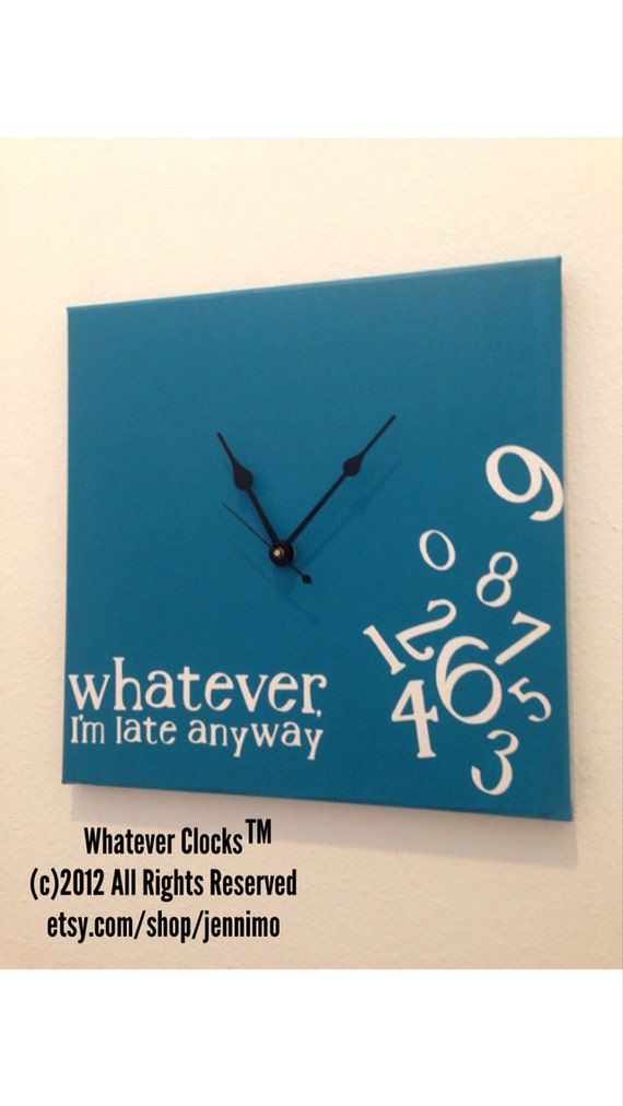 whatever, I'm late anyway clock (turquoise, white and black)